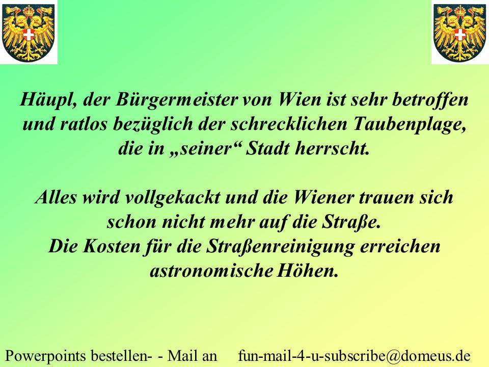 Häupl, der Bürgermeister von Wien ist sehr betroffen und ratlos bezüglich der schrecklichen Taubenplage, die in seiner Stadt herrscht. Alles wird voll