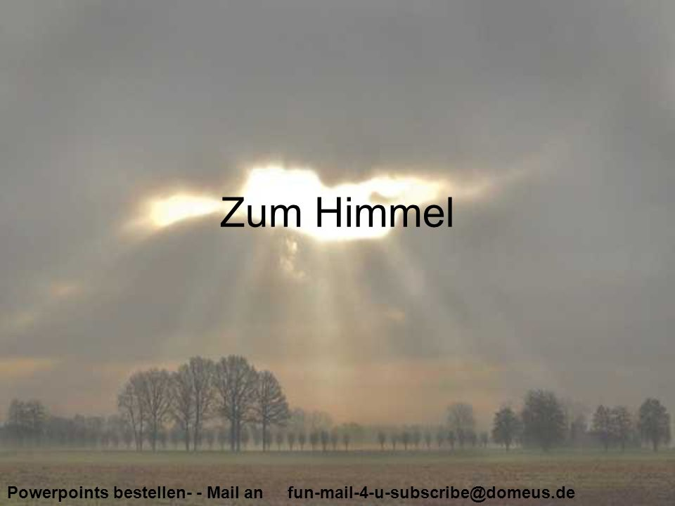 Powerpoints bestellen- - Mail an fun-mail-4-u-subscribe@domeus.de Zum Himmel