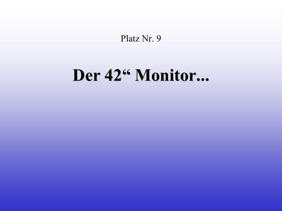 Der 42 Monitor... Platz Nr. 9 Der 42 Monitor...
