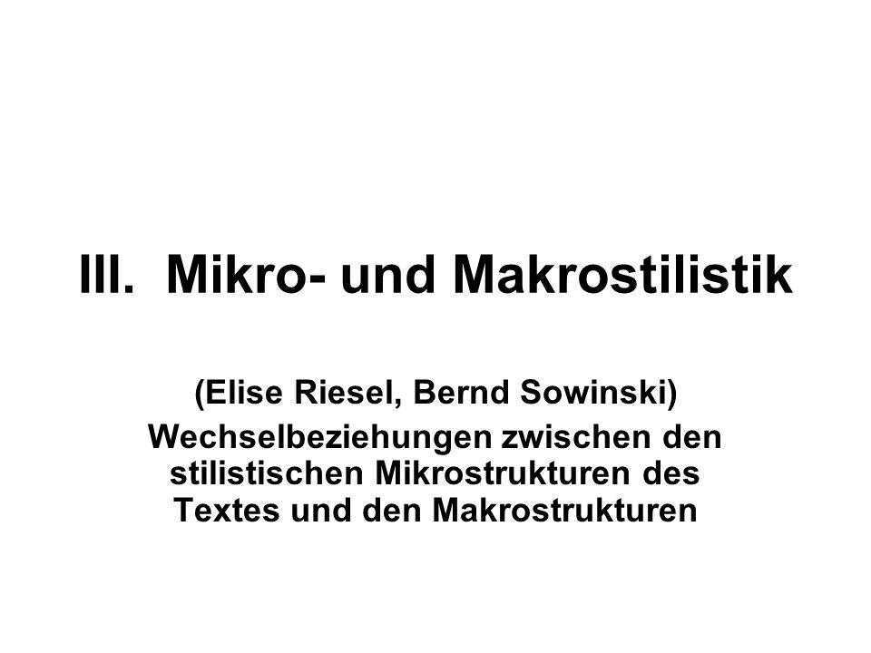 III.Mikro- und Makrostilistik (Elise Riesel, Bernd Sowinski) Wechselbeziehungen zwischen den stilistischen Mikrostrukturen des Textes und den Makrostr