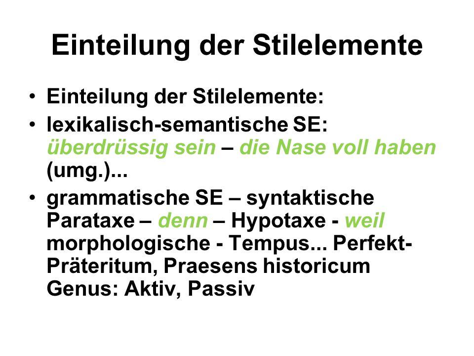 Einteilung der Stilelemente Einteilung der Stilelemente: lexikalisch-semantische SE: überdrüssig sein – die Nase voll haben (umg.)... grammatische SE