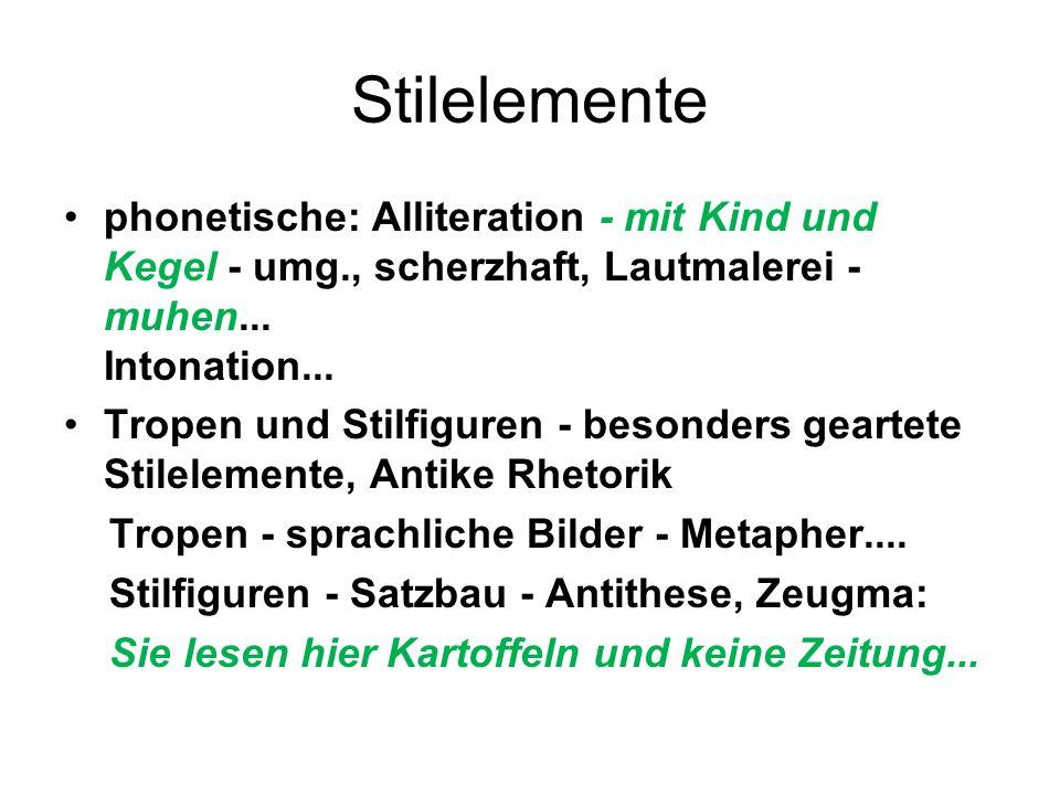 Stilelemente phonetische: Alliteration - mit Kind und Kegel - umg., scherzhaft, Lautmalerei - muhen... Intonation... Tropen und Stilfiguren - besonder
