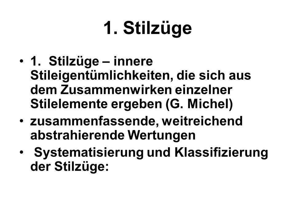 1. Stilzüge 1.Stilzüge – innere Stileigentümlichkeiten, die sich aus dem Zusammenwirken einzelner Stilelemente ergeben (G. Michel) zusammenfassende, w
