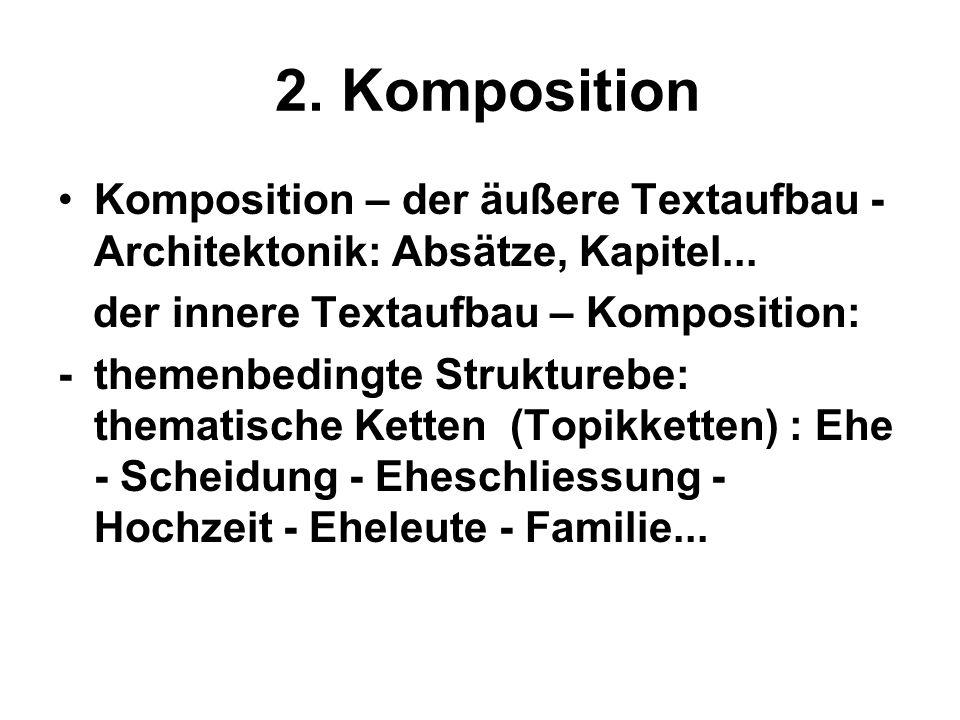 2. Komposition Komposition – der äußere Textaufbau - Architektonik: Absätze, Kapitel... der innere Textaufbau – Komposition: -themenbedingte Strukture