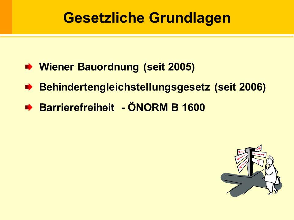 Wiener Bauordnung (seit 2005) Behindertengleichstellungsgesetz (seit 2006) Barrierefreiheit - ÖNORM B 1600 Gesetzliche Grundlagen