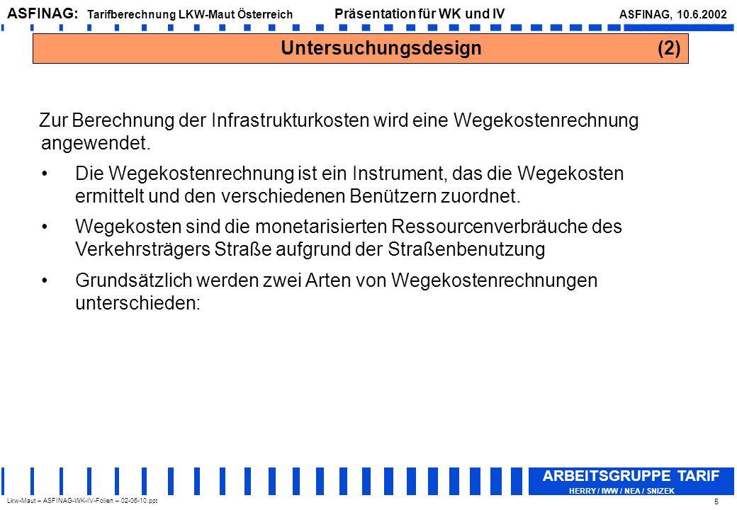 Lkw-Maut – ASFINAG-WK-IV-Folien – 02-06-10.ppt ASFINAG: Tarifberechnung LKW-Maut Österreich Präsentation für WK und IV ASFINAG, 10.6.2002 ARBEITSGRUPPE TARIF HERRY / IWW / NEA / SNIZEK 26 Tarife (2) Bestehende Mautstrecken : Anstatt der bestehenden Tarifkategorien (2 Kategorien für Fahrzeuge über 3,5 t hzG) werden die gleichen 3 Kategorien (in Abhängigkeit der Achsen) wie für die derzeit nicht bemauteten Streckenteile ausgewählt.
