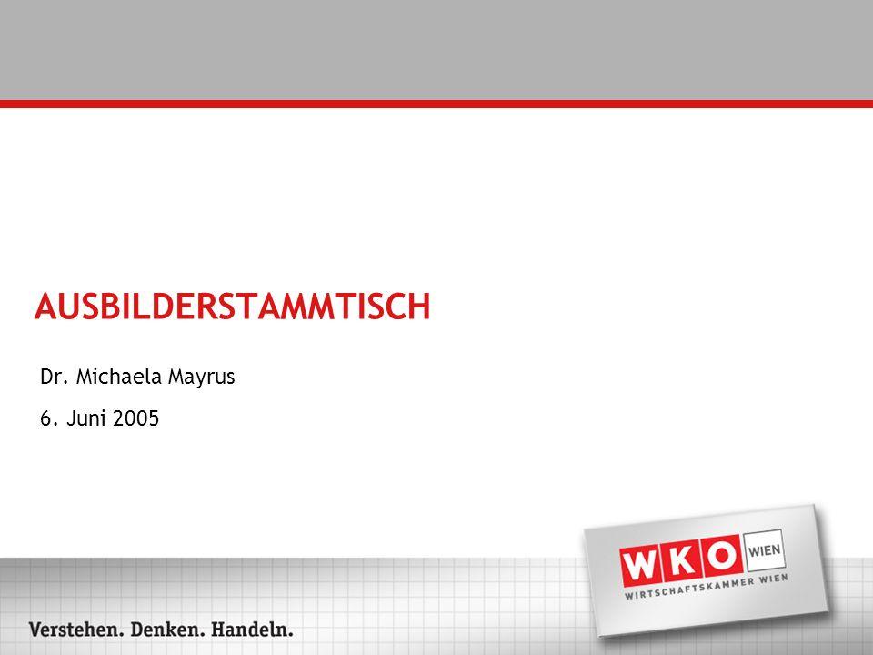AUSBILDERSTAMMTISCH Dr. Michaela Mayrus 6. Juni 2005