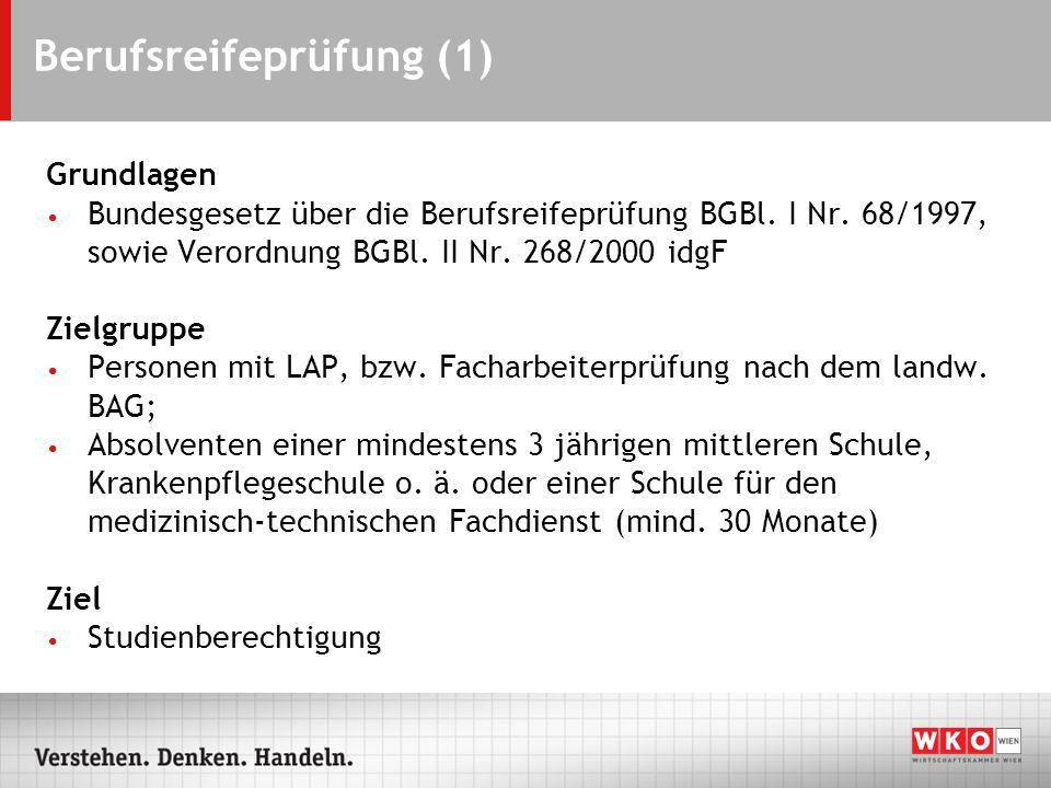 Berufsreifeprüfung (1) Grundlagen Bundesgesetz über die Berufsreifeprüfung BGBl. I Nr. 68/1997, sowie Verordnung BGBl. II Nr. 268/2000 idgF Zielgruppe