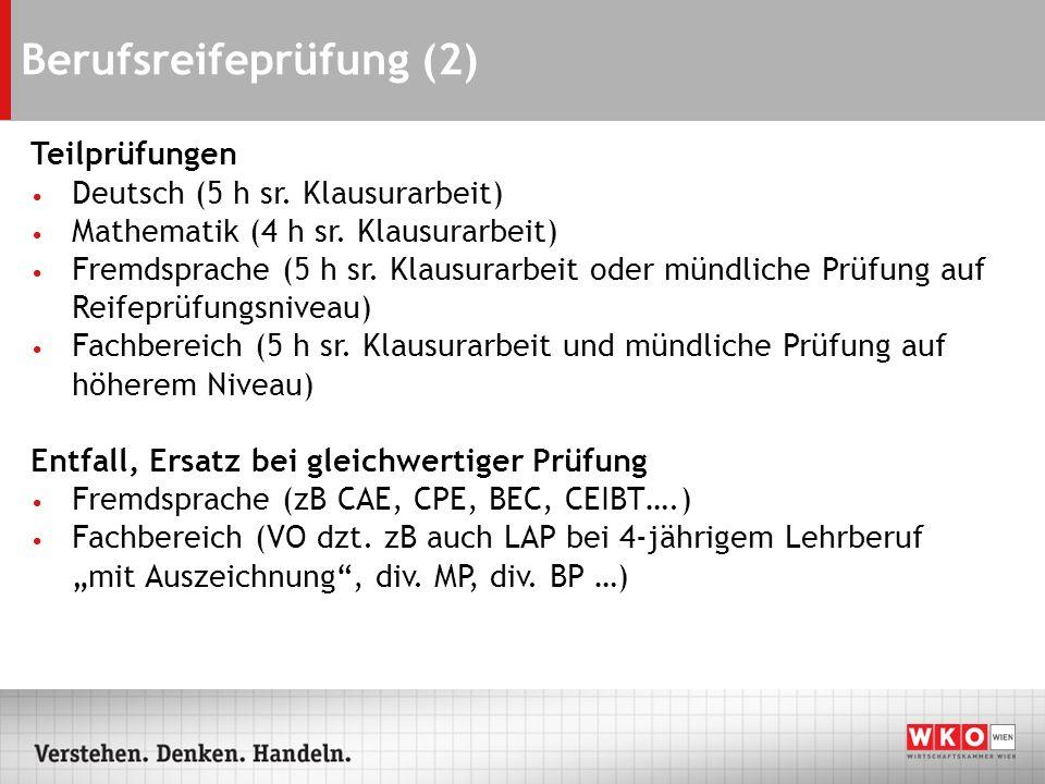 Berufsreifeprüfung (2) Teilprüfungen Deutsch (5 h sr. Klausurarbeit) Mathematik (4 h sr. Klausurarbeit) Fremdsprache (5 h sr. Klausurarbeit oder mündl