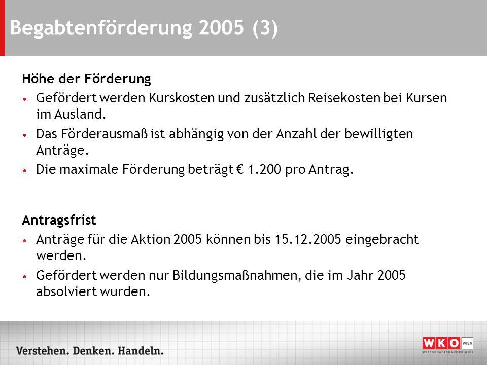 Begabtenförderung 2005 (3) Höhe der Förderung Gefördert werden Kurskosten und zusätzlich Reisekosten bei Kursen im Ausland. Das Förderausmaß ist abhän