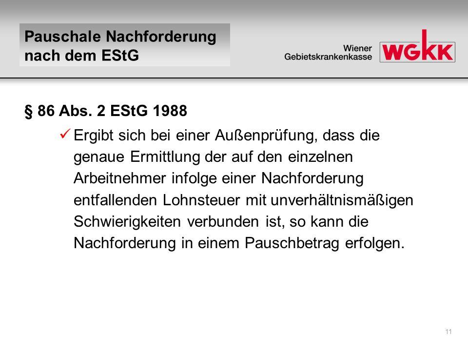 11 Pauschale Nachforderung nach dem EStG § 86 Abs. 2 EStG 1988 Ergibt sich bei einer Außenprüfung, dass die genaue Ermittlung der auf den einzelnen Ar