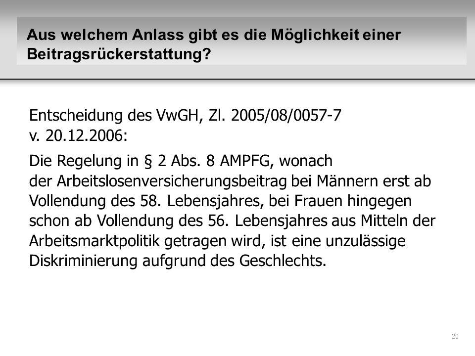 20 Entscheidung des VwGH, Zl. 2005/08/0057-7 v. 20.12.2006: Die Regelung in § 2 Abs. 8 AMPFG, wonach der Arbeitslosenversicherungsbeitrag bei Männern