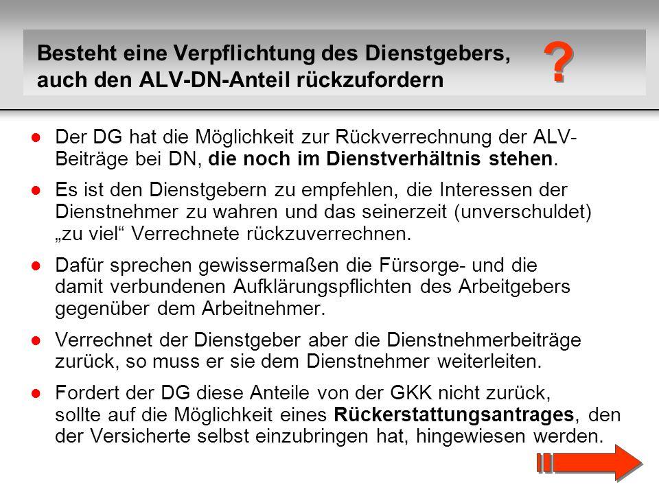 32 l Der DG hat die Möglichkeit zur Rückverrechnung der ALV- Beiträge bei DN, die noch im Dienstverhältnis stehen. l Es ist den Dienstgebern zu empfeh