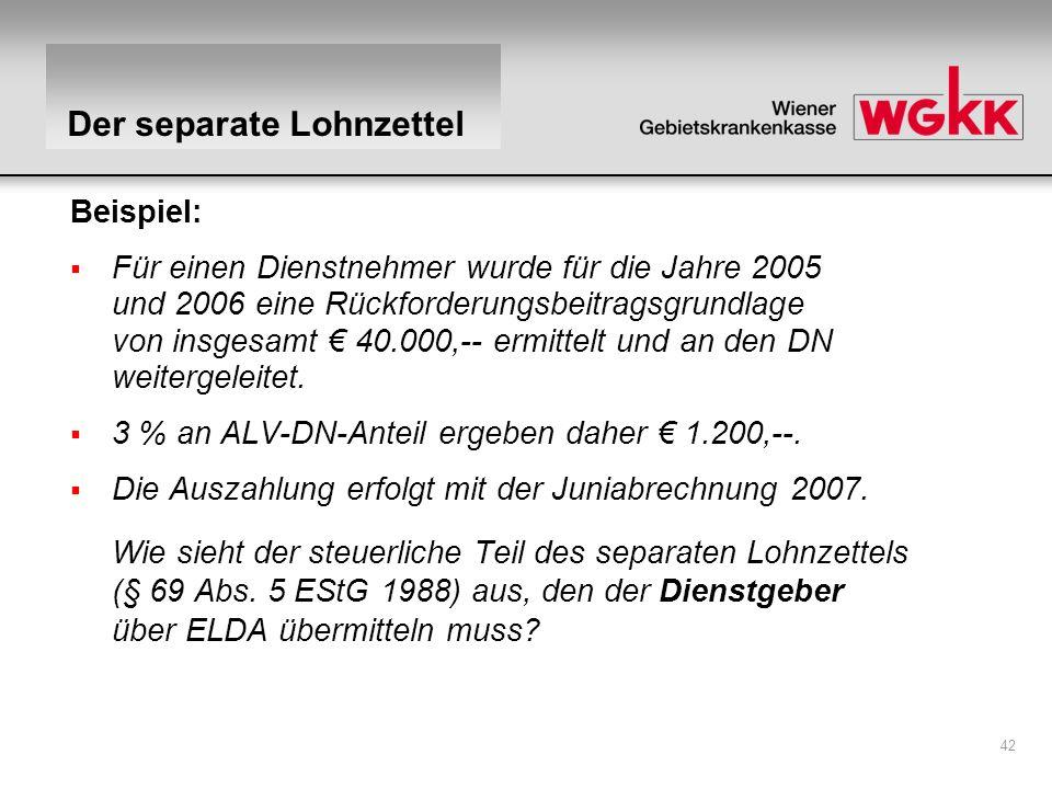 42 Beispiel: Für einen Dienstnehmer wurde für die Jahre 2005 und 2006 eine Rückforderungsbeitragsgrundlage von insgesamt 40.000,-- ermittelt und an de