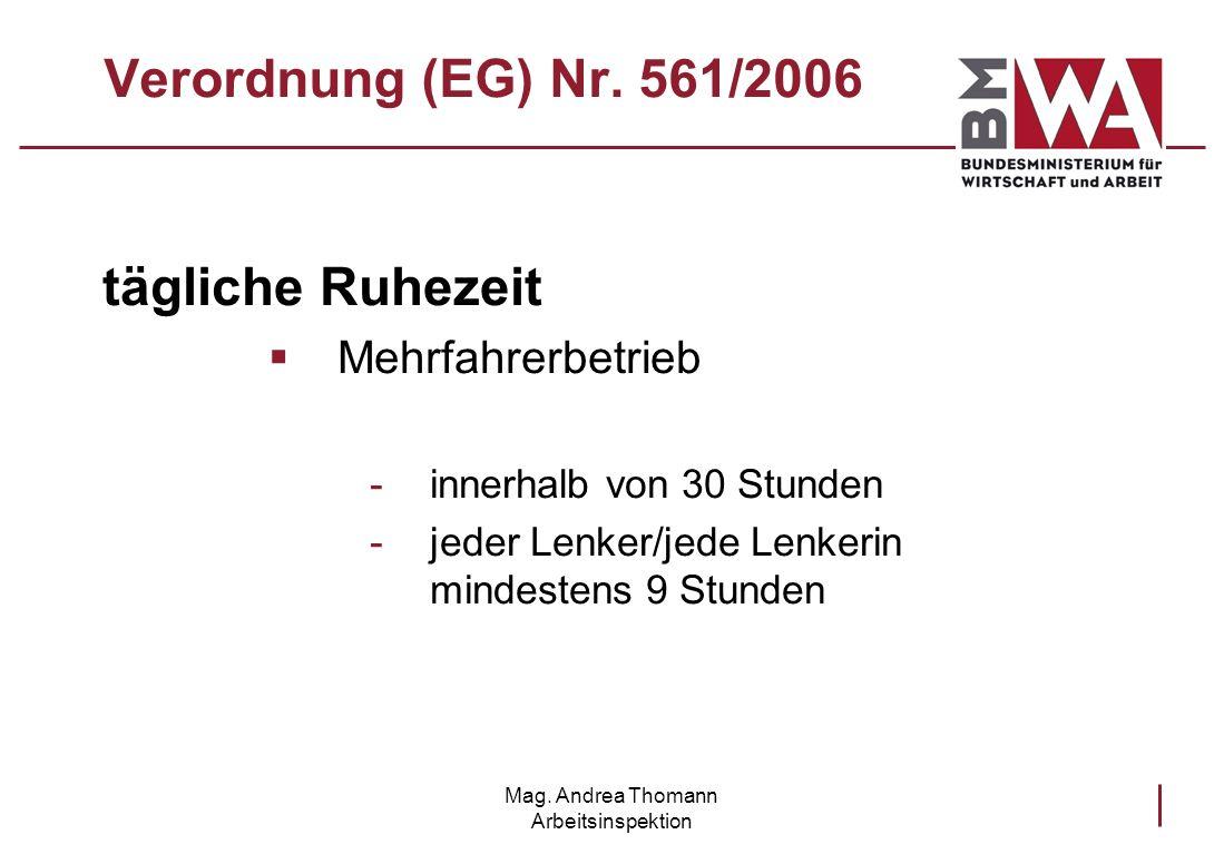 Mag. Andrea Thomann Arbeitsinspektion Verordnung (EG) Nr. 561/2006 tägliche Ruhezeit Mehrfahrerbetrieb -innerhalb von 30 Stunden -jeder Lenker/jede Le