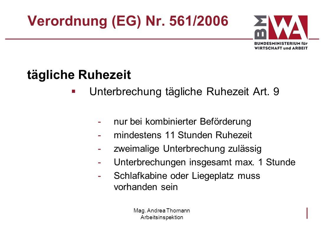 Mag. Andrea Thomann Arbeitsinspektion Verordnung (EG) Nr. 561/2006 tägliche Ruhezeit Unterbrechung tägliche Ruhezeit Art. 9 -nur bei kombinierter Befö