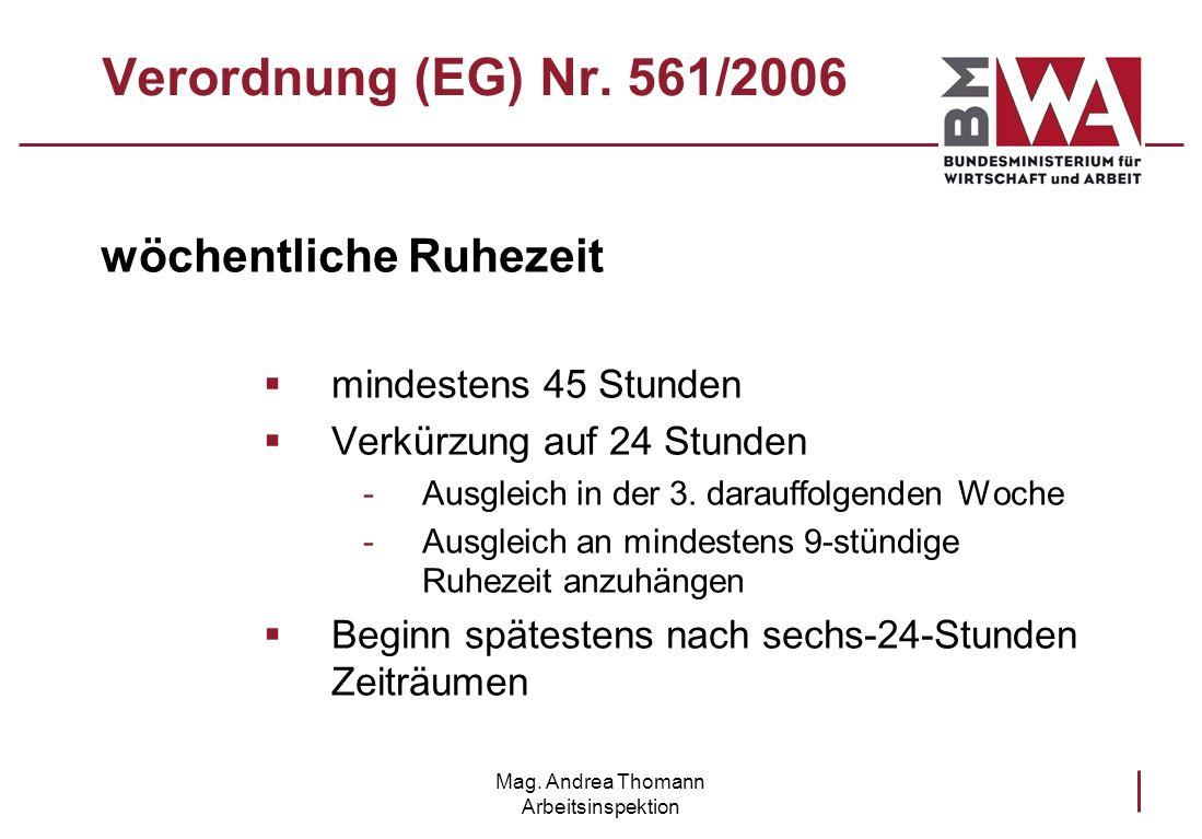 Mag. Andrea Thomann Arbeitsinspektion Verordnung (EG) Nr. 561/2006 wöchentliche Ruhezeit mindestens 45 Stunden Verkürzung auf 24 Stunden -Ausgleich in