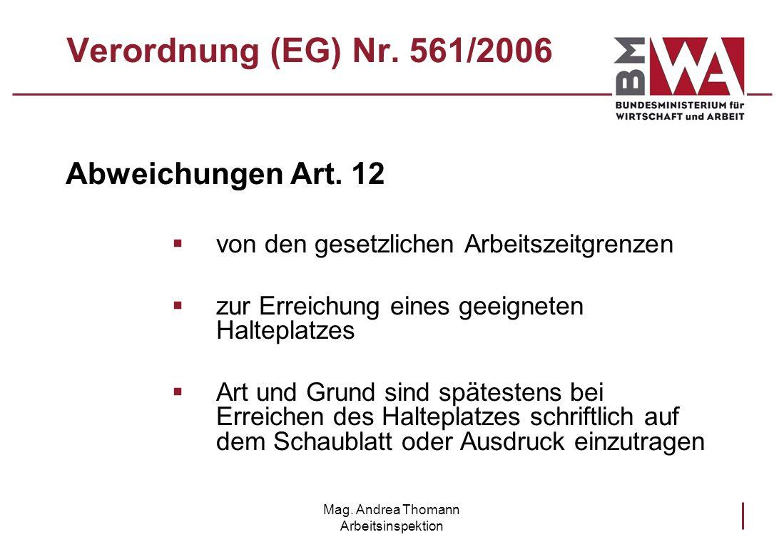 Mag. Andrea Thomann Arbeitsinspektion Verordnung (EG) Nr. 561/2006 Abweichungen Art. 12 von den gesetzlichen Arbeitszeitgrenzen zur Erreichung eines g