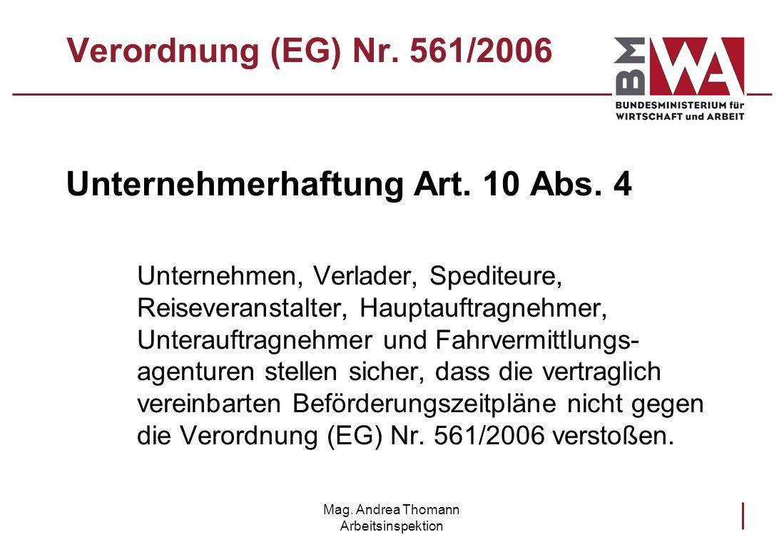 Mag. Andrea Thomann Arbeitsinspektion Verordnung (EG) Nr. 561/2006 Unternehmerhaftung Art. 10 Abs. 4 Unternehmen, Verlader, Spediteure, Reiseveranstal