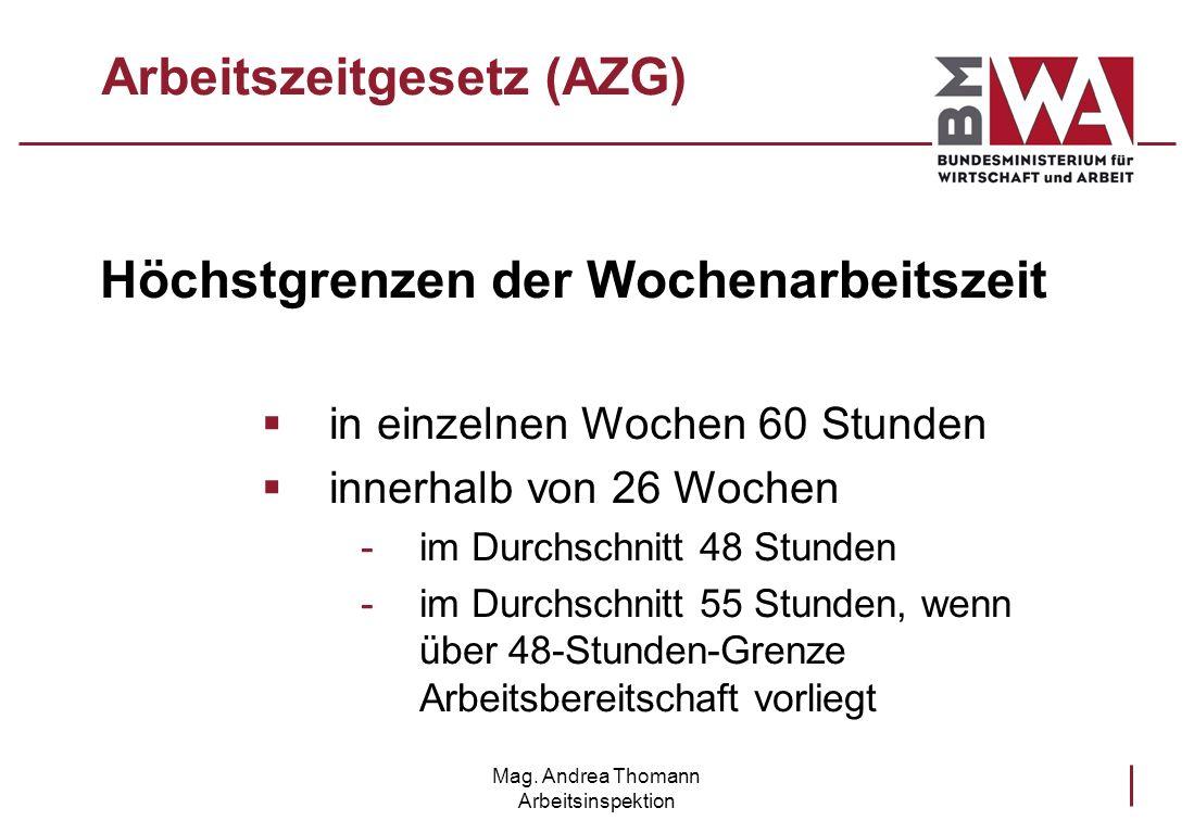 Mag. Andrea Thomann Arbeitsinspektion Arbeitszeitgesetz (AZG) Höchstgrenzen der Wochenarbeitszeit in einzelnen Wochen 60 Stunden innerhalb von 26 Woch