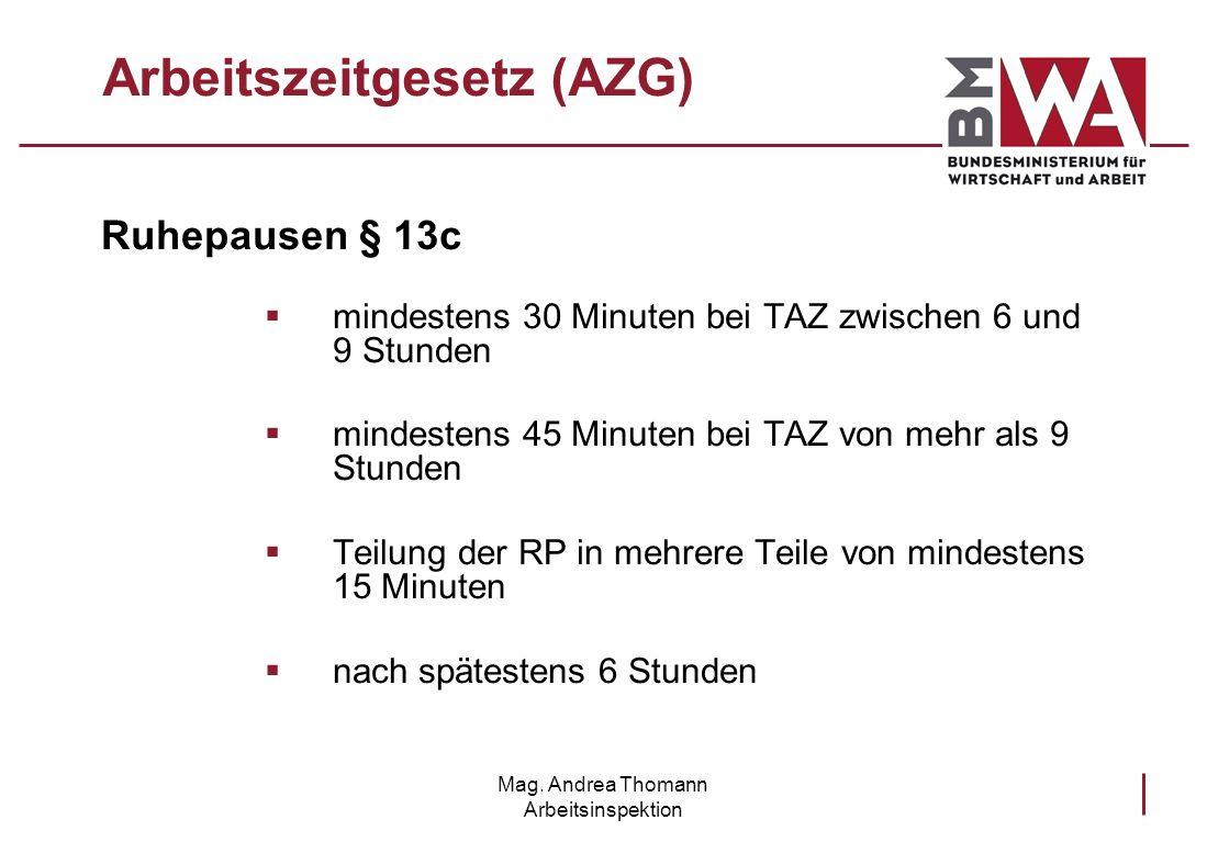 Mag. Andrea Thomann Arbeitsinspektion Arbeitszeitgesetz (AZG) Ruhepausen § 13c mindestens 30 Minuten bei TAZ zwischen 6 und 9 Stunden mindestens 45 Mi