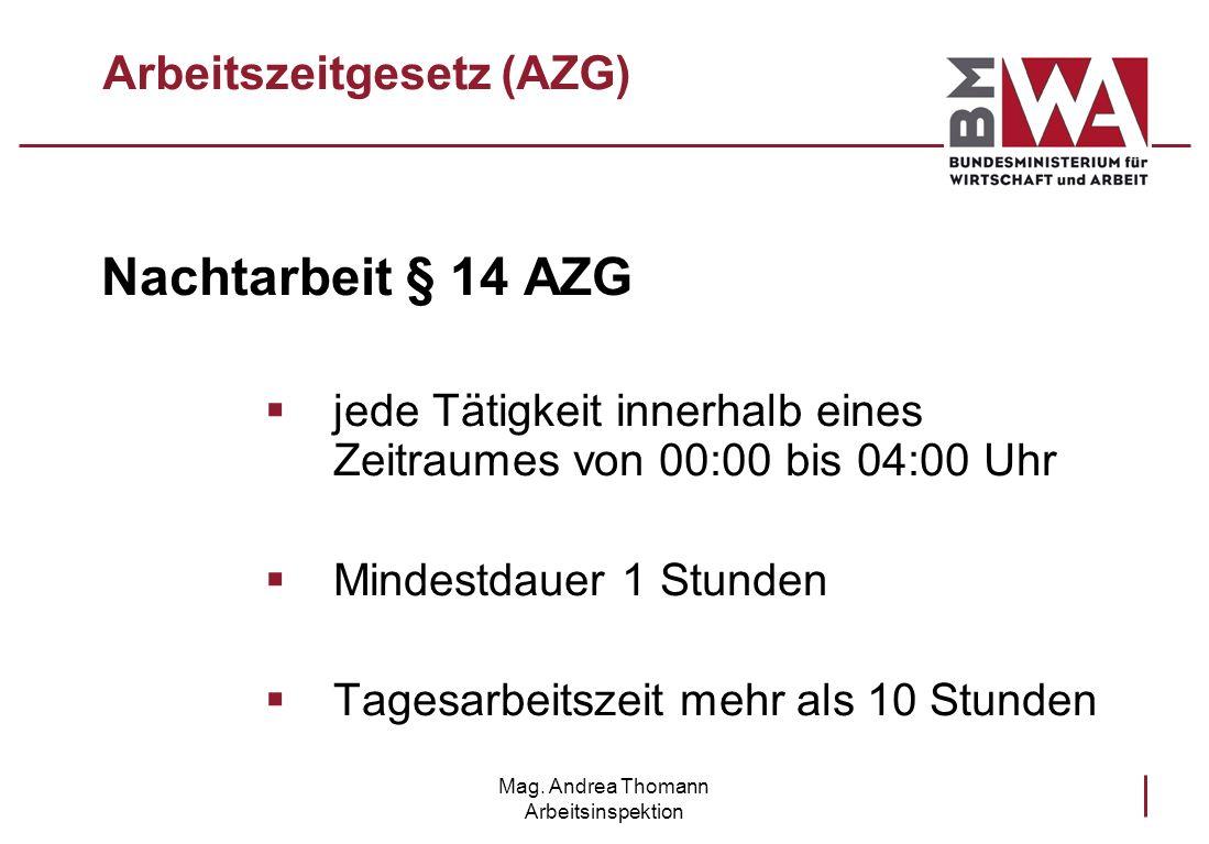 Mag. Andrea Thomann Arbeitsinspektion Arbeitszeitgesetz (AZG) Nachtarbeit § 14 AZG jede Tätigkeit innerhalb eines Zeitraumes von 00:00 bis 04:00 Uhr M