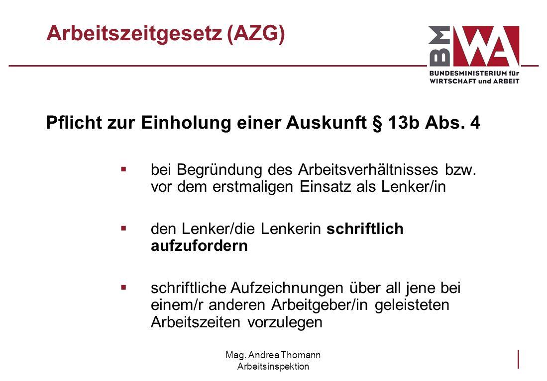 Mag. Andrea Thomann Arbeitsinspektion Arbeitszeitgesetz (AZG) Pflicht zur Einholung einer Auskunft § 13b Abs. 4 bei Begründung des Arbeitsverhältnisse
