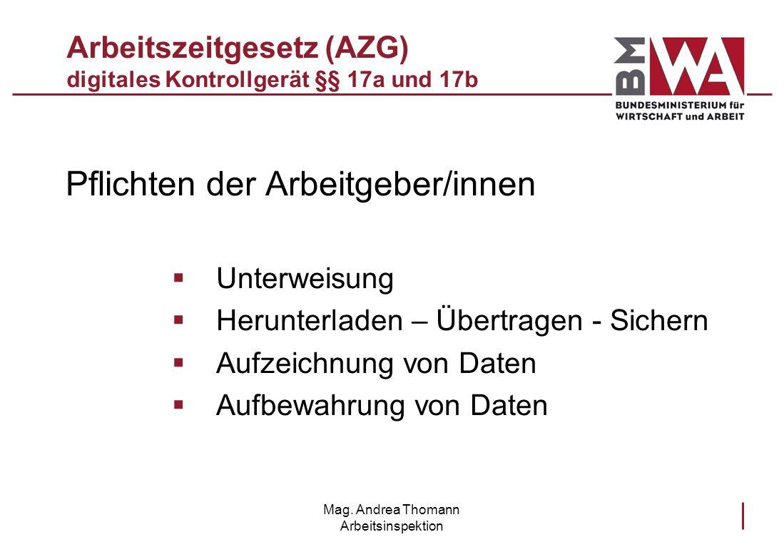 Mag. Andrea Thomann Arbeitsinspektion Arbeitszeitgesetz (AZG) digitales Kontrollgerät §§ 17a und 17b Pflichten der Arbeitgeber/innen Unterweisung Heru