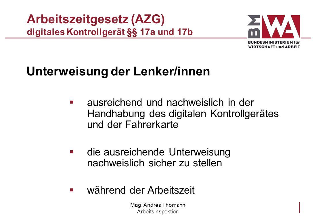 Mag. Andrea Thomann Arbeitsinspektion Arbeitszeitgesetz (AZG) digitales Kontrollgerät §§ 17a und 17b Unterweisung der Lenker/innen ausreichend und nac