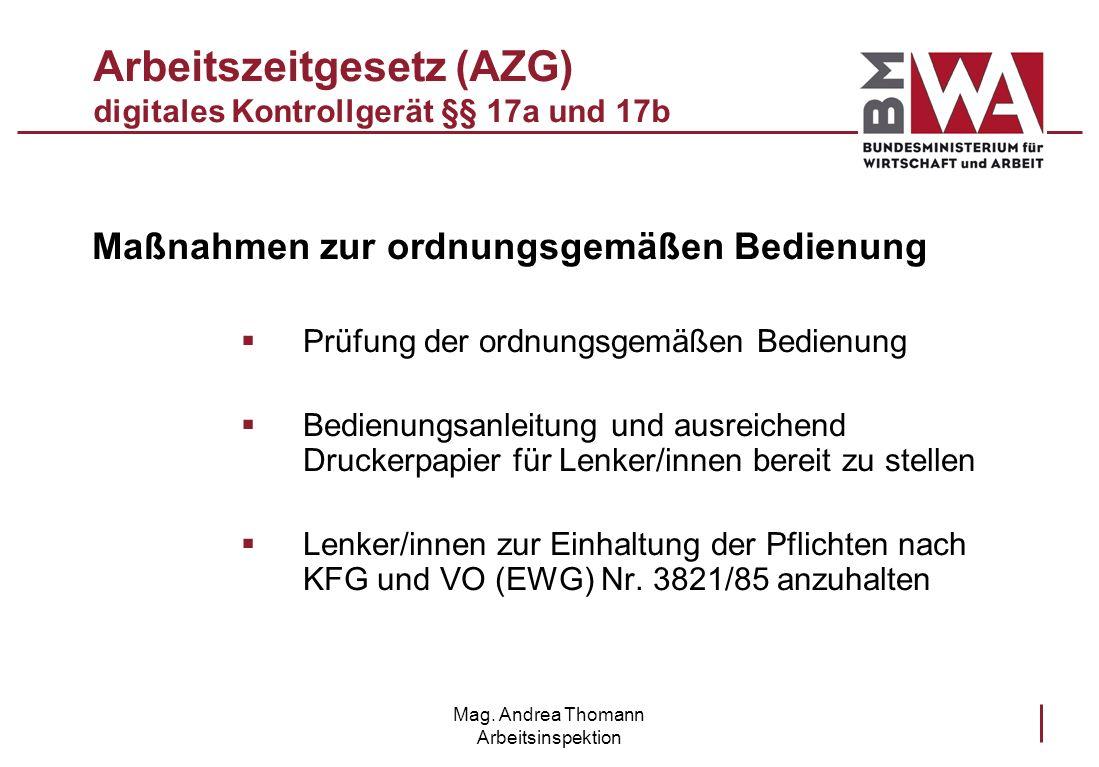 Mag. Andrea Thomann Arbeitsinspektion Arbeitszeitgesetz (AZG) digitales Kontrollgerät §§ 17a und 17b Maßnahmen zur ordnungsgemäßen Bedienung Prüfung d