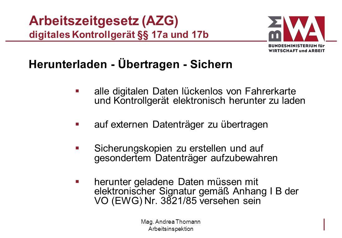 Mag. Andrea Thomann Arbeitsinspektion Arbeitszeitgesetz (AZG) digitales Kontrollgerät §§ 17a und 17b Herunterladen - Übertragen - Sichern alle digital