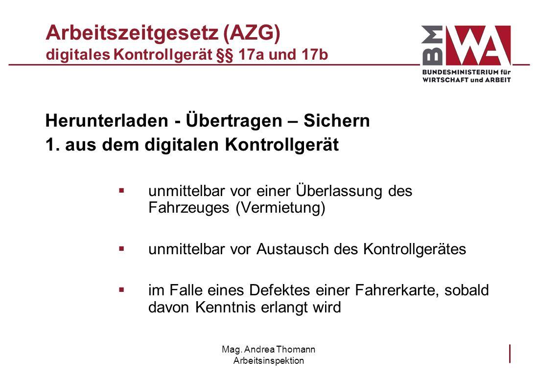 Mag. Andrea Thomann Arbeitsinspektion Arbeitszeitgesetz (AZG) digitales Kontrollgerät §§ 17a und 17b Herunterladen - Übertragen – Sichern 1. aus dem d