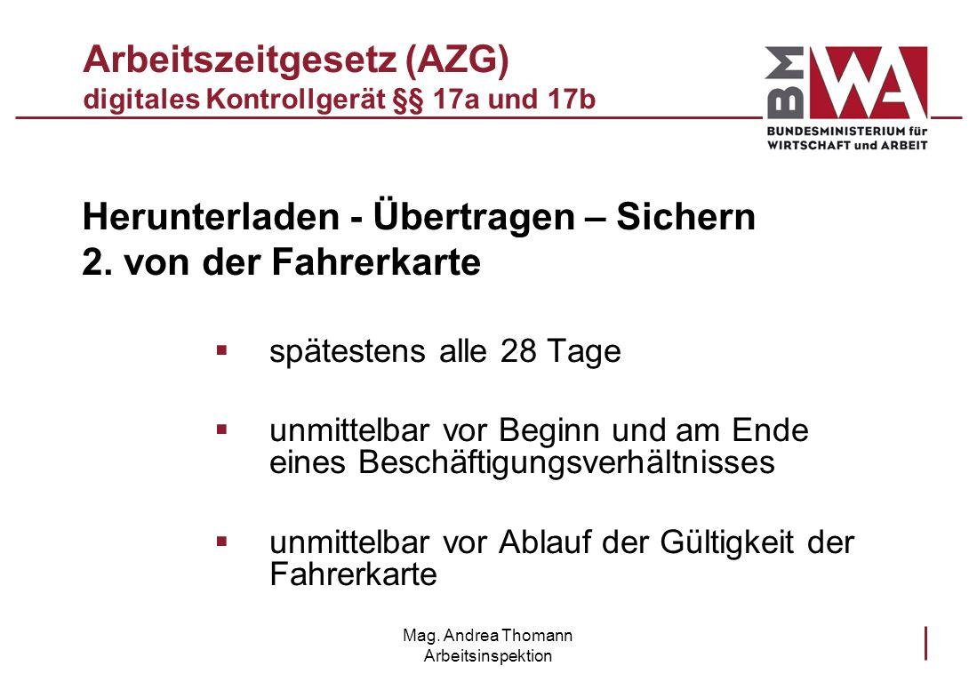 Mag. Andrea Thomann Arbeitsinspektion Arbeitszeitgesetz (AZG) digitales Kontrollgerät §§ 17a und 17b Herunterladen - Übertragen – Sichern 2. von der F