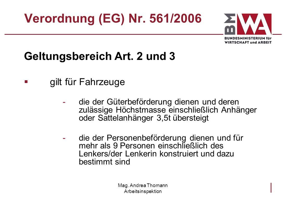Mag. Andrea Thomann Arbeitsinspektion Verordnung (EG) Nr. 561/2006 Geltungsbereich Art. 2 und 3 gilt für Fahrzeuge -die der Güterbeförderung dienen un