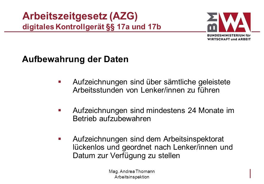 Mag. Andrea Thomann Arbeitsinspektion Arbeitszeitgesetz (AZG) digitales Kontrollgerät §§ 17a und 17b Aufbewahrung der Daten Aufzeichnungen sind über s