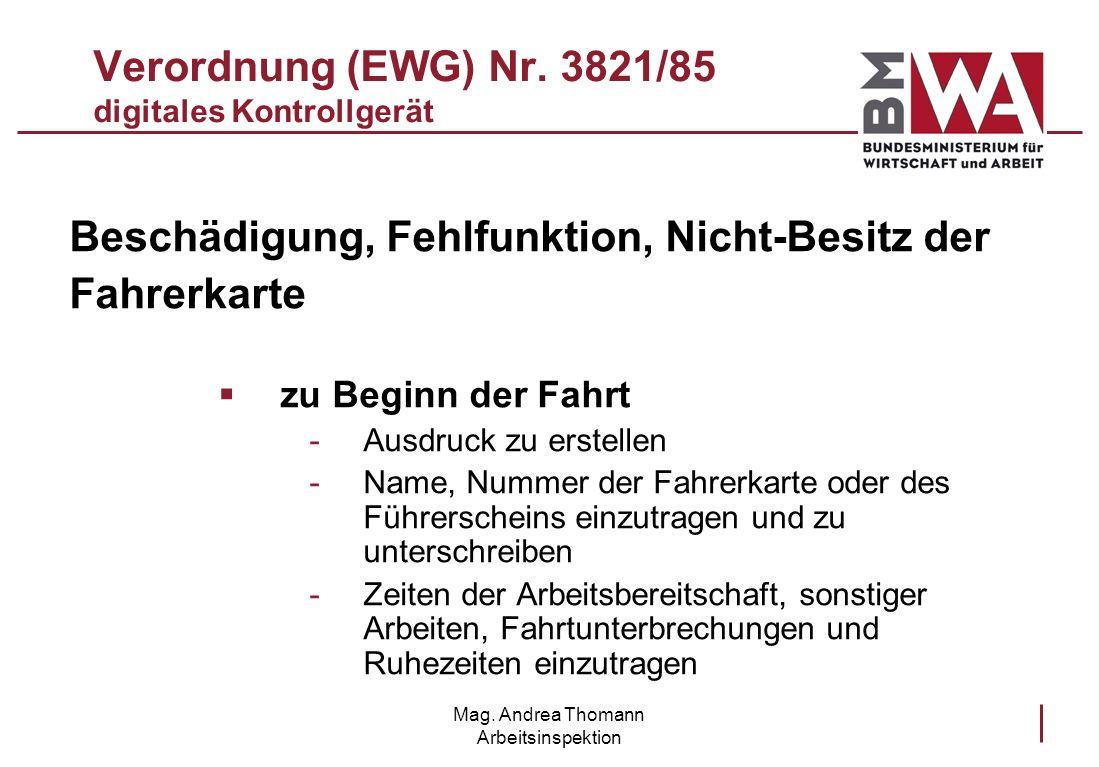 Mag. Andrea Thomann Arbeitsinspektion Verordnung (EWG) Nr. 3821/85 digitales Kontrollgerät Beschädigung, Fehlfunktion, Nicht-Besitz der Fahrerkarte zu