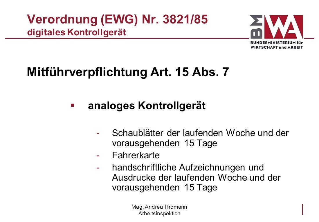 Mag. Andrea Thomann Arbeitsinspektion Verordnung (EWG) Nr. 3821/85 digitales Kontrollgerät Mitführverpflichtung Art. 15 Abs. 7 analoges Kontrollgerät