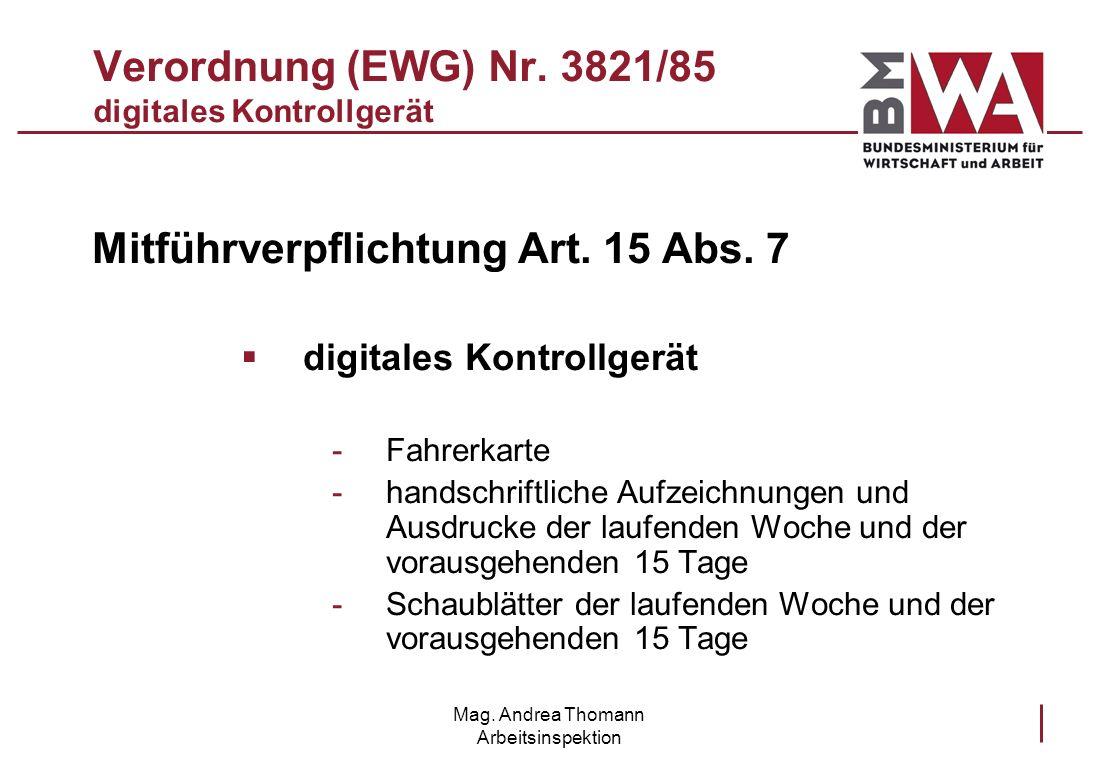 Mag. Andrea Thomann Arbeitsinspektion Verordnung (EWG) Nr. 3821/85 digitales Kontrollgerät Mitführverpflichtung Art. 15 Abs. 7 digitales Kontrollgerät