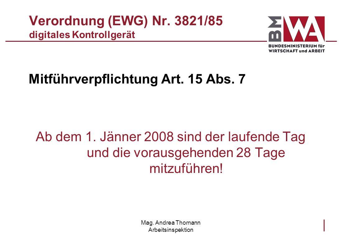 Mag. Andrea Thomann Arbeitsinspektion Verordnung (EWG) Nr. 3821/85 digitales Kontrollgerät Mitführverpflichtung Art. 15 Abs. 7 Ab dem 1. Jänner 2008 s