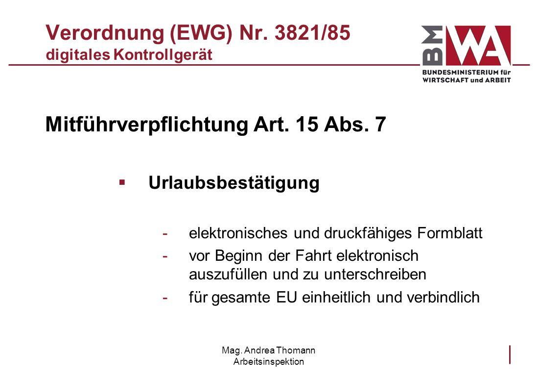 Mag. Andrea Thomann Arbeitsinspektion Verordnung (EWG) Nr. 3821/85 digitales Kontrollgerät Mitführverpflichtung Art. 15 Abs. 7 Urlaubsbestätigung -ele