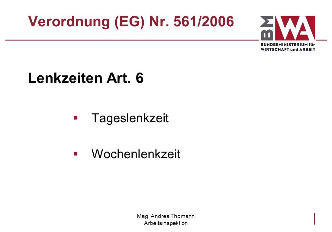 Mag. Andrea Thomann Arbeitsinspektion Verordnung (EG) Nr. 561/2006 Lenkzeiten Art. 6 Tageslenkzeit Wochenlenkzeit