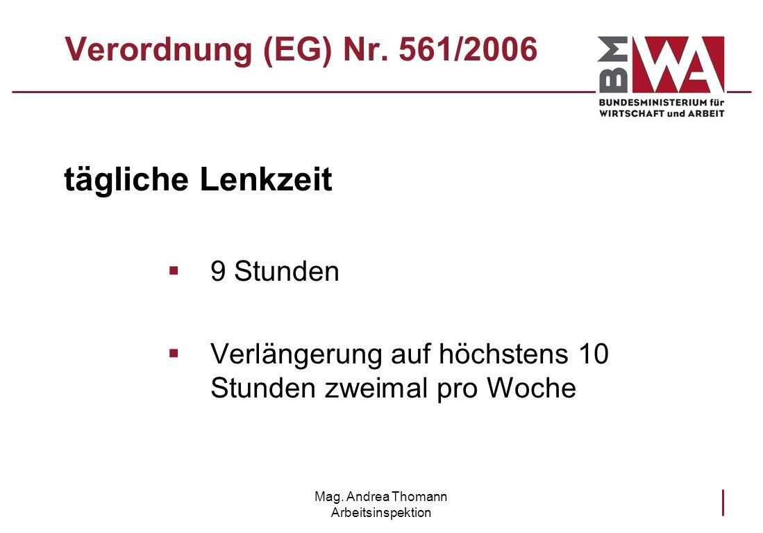 Mag. Andrea Thomann Arbeitsinspektion Verordnung (EG) Nr. 561/2006 tägliche Lenkzeit 9 Stunden Verlängerung auf höchstens 10 Stunden zweimal pro Woche