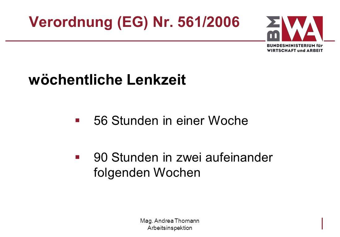 Mag. Andrea Thomann Arbeitsinspektion Verordnung (EG) Nr. 561/2006 wöchentliche Lenkzeit 56 Stunden in einer Woche 90 Stunden in zwei aufeinander folg