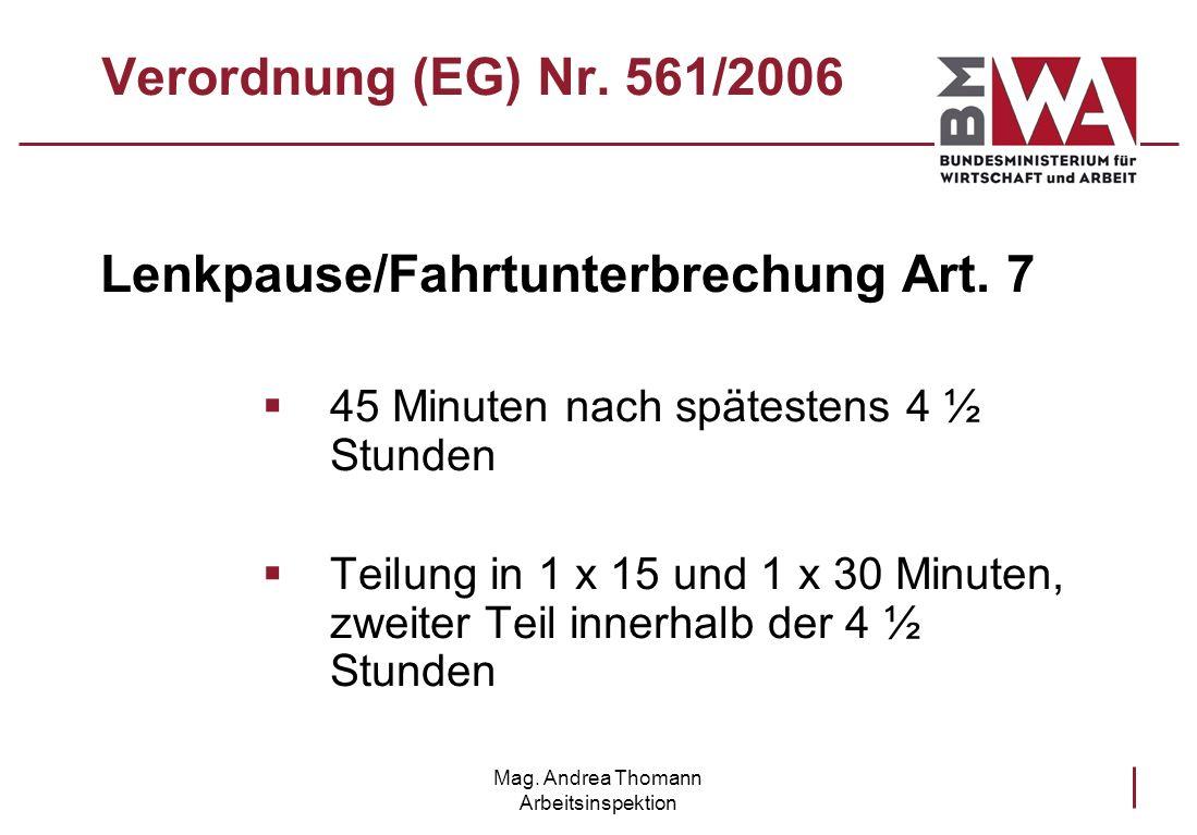 Mag. Andrea Thomann Arbeitsinspektion Verordnung (EG) Nr. 561/2006 Lenkpause/Fahrtunterbrechung Art. 7 45 Minuten nach spätestens 4 ½ Stunden Teilung