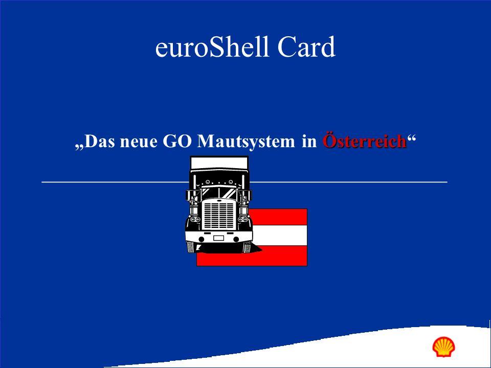 euroShell Card Österreich Das neue GO Mautsystem in Österreich _____________________________________