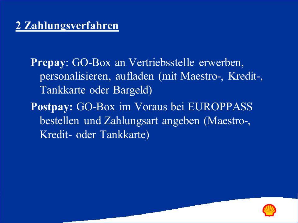 2 Zahlungsverfahren Prepay: GO-Box an Vertriebsstelle erwerben, personalisieren, aufladen (mit Maestro-, Kredit-, Tankkarte oder Bargeld) Postpay: GO-