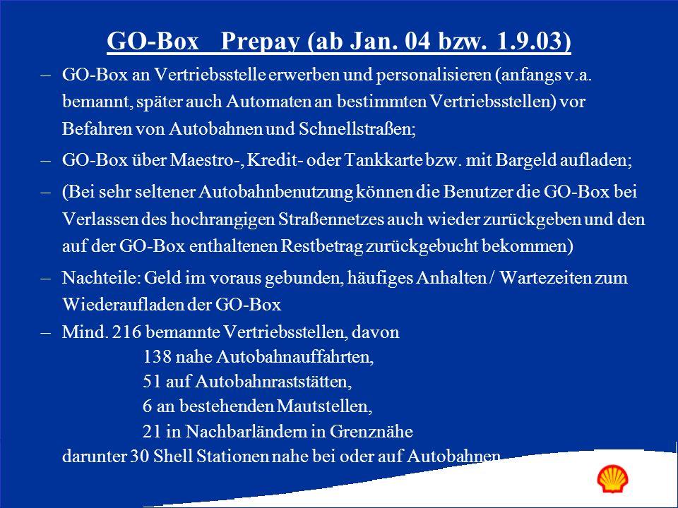 –GO-Box an Vertriebsstelle erwerben und personalisieren (anfangs v.a. bemannt, später auch Automaten an bestimmten Vertriebsstellen) vor Befahren von