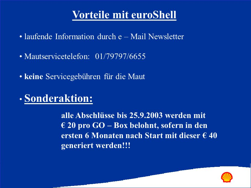 Vorteile mit euroShell laufende Information durch e – Mail Newsletter Mautservicetelefon: 01/79797/6655 keine Servicegebühren für die Maut Sonderaktio