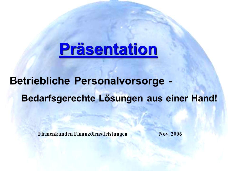 1 Präsentation Firmenkunden FinanzdienstleistungenNov. 2006 Betriebliche Personalvorsorge - Bedarfsgerechte Lösungen aus einer Hand!