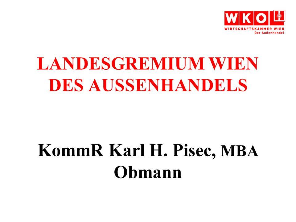 LANDESGREMIUM WIEN DES AUSSENHANDELS KommR Karl H. Pisec, MBA Obmann